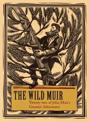 The Wild Muir: Twenty-Two of John Muir's Greatest Adventures - Stetson, Lee (Editor)