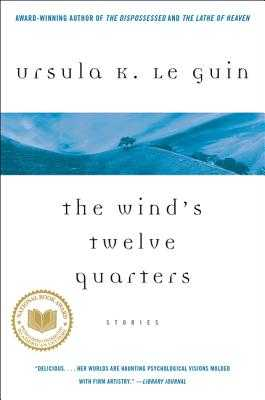 The Wind's Twelve Quarters: Stories - Le Guin, Ursula K