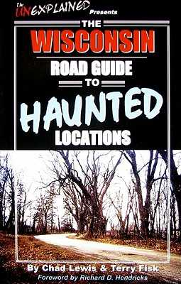 The Wisconsin Road Guide to Haunted Locations - Lewis, Chad, and Fisk, Terry