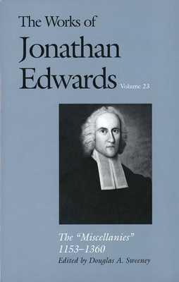 "The Works of Jonathan Edwards, Vol. 23: Vol. 23: The ""Miscellanies,"" 1153?1360 - Sweeney, Douglas A. (Editor), and Edwards, Jonathan"