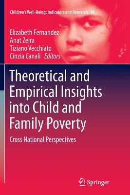 Theoretical and Empirical Insights Into Child and Family Poverty: Cross National Perspectives - Fernandez, Elizabeth (Editor), and Zeira, Anat (Editor), and Vecchiato, Tiziano (Editor)