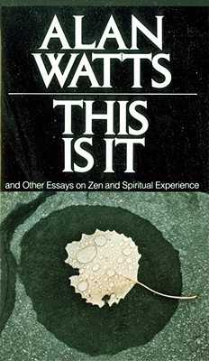 This Is It: And Other Essays on Zen and Spiritual Experience - Watts, Alan W