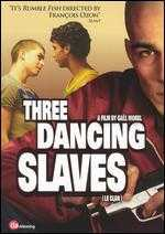 Three Dancing Slaves - Gael Morel