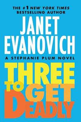 Three to Get Deadly: A Stephanie Plum Novel - Evanovich, Janet