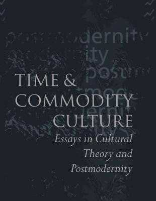 Time and Commodity Culture: Essays on Cultural Theory and Postmodernity - Frow, John, Professor