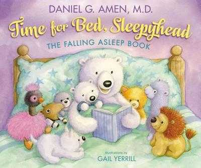Time for Bed, Sleepyhead: The Falling Asleep Book - Amen, Daniel, Dr.