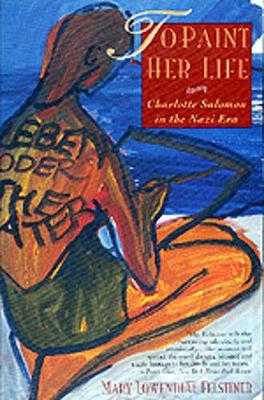 To Paint Her Life - Felstiner, Mary Lowenthal
