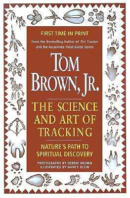 Tom Brown's Science and Art of Tracking: Nature's Path to Spiritual Discovery - Brown, Tom, Jr.