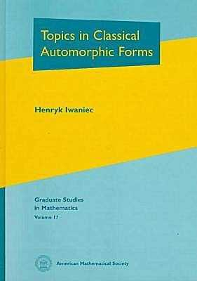 Topics in Classical Automorphic Forms - Iwaniec, Henryk
