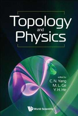 Topology And Physics - Ge, Mo-lin (Editor), and Yang, Chen Ning (Editor), and He, Yang-hui (Editor)