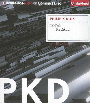 Total Recall - Dick, Philip K, and Gigante, Phil (Read by)