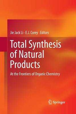 Total Synthesis of Natural Products: At the Frontiers of Organic Chemistry - Li, Jie Jack (Editor), and Corey, E.J. (Editor)