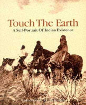 Touch The Earth: A Self- Portrait of Indian Existence - McLuhan, T.C. (Editor)