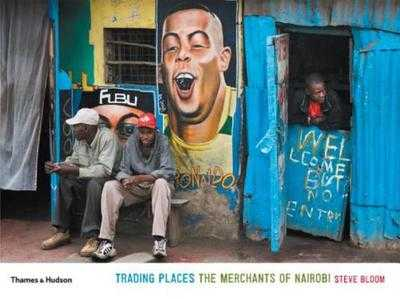Trading Places: The Merchants of Nairobi - Bloom, Steve