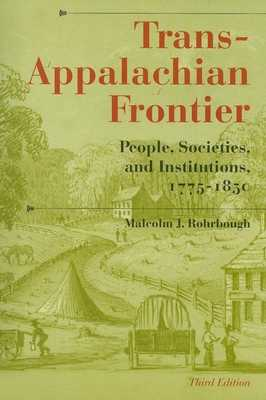 Trans-Appalachian Frontier, Third Edition: People, Societies, and Institutions, 1775-1850 - Rohrbough, Malcolm J