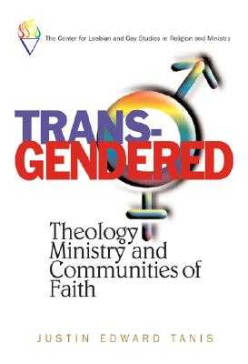 Trans-Gendered: Theology, Ministry, and Communities of Faith - Tanis, Justin Edward