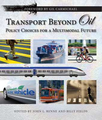 Transport Beyond Oil: Policy Choices for a Multimodal Future - Renne, John L (Editor), and Fields, Billy (Editor), and Carmichael, Gilbert E (Foreword by)