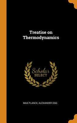Treatise on Thermodynamics - Planck, Max, and Ogg, Alexander