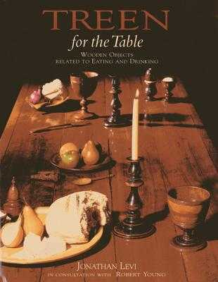 Treen for the Table: Wooden Objects Relating to Eating and Drinking - Levi, Jonathan, and Young, Robert