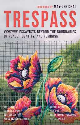 Trespass: Ecotone Essayists Beyond the Boundaries Ofplace, Identity, and Feminism - Chai, May-Lee (Foreword by), and Boggs, Belle (Contributions by), and Dungy, Camille T (Contributions by)