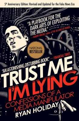 Trust Me, I'm Lying: Confessions of a Media Manipulator - Holiday, Ryan
