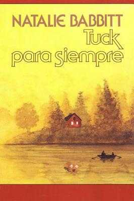 Tuck Para Siempre: Spanish Paperback Edition of Tuck Everlasting - Babbitt, Natalie, and Fradera, Narcis (Translated by)