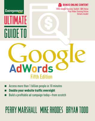 Ultimate Guide to Google AdWords: How to Access 100 Million People in 10 Minutes - Marshall, Perry, and Rhodes, Mike, and Todd, Bryan