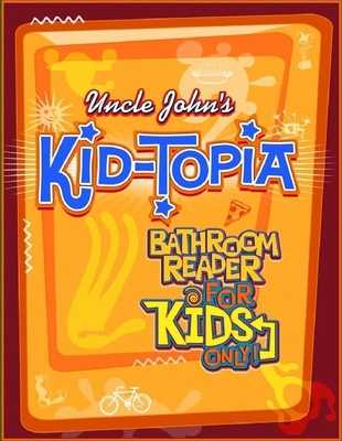 Uncle John's Kid-Topia Bathroom Reader for Kids Only! - Bathroom Readers' Institute
