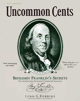 Uncommon Cents: Benjamin Franklin's Secrets for Achieving Personal Financial Success - Robbins, Lynn G, and Webb, Dennis R, and Vermillion, Lisa