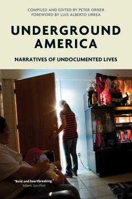 Underground America: Narratives of Undocumented Lives - Orner, Peter (Editor), and Urrea, Luis (Foreword by)
