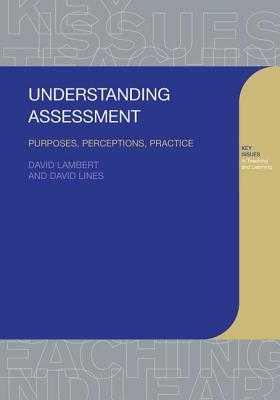 Understanding Assessment: Purposes, Perceptions, Practice - Lambert, David, and Lines, David