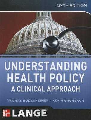 Understanding Health Policy: A Clinical Approach - Bodenheimer, Thomas, and Grumbach, Kevin