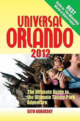Universal Orlando: The Ultimate Guide to the Ultimate Theme Park Adventure - Kubersky, Seth
