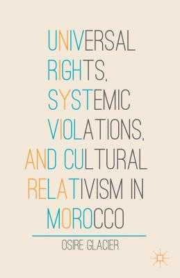 Universal Rights, Systemic Violations, and Cultural Relativism in Morocco - Martin, Valerie (Translated by), and Glacier, O