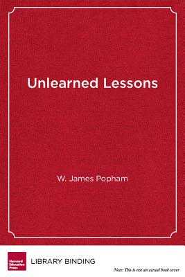 Unlearned Lessons: Six Stumbling Blocks to Our Schools' Success - Popham, W James