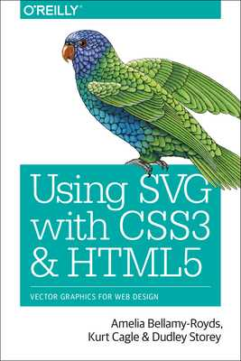 Using Svg with Css3 and Html5: Vector Graphics for Web Design - Bellamy-Royds, Amelia, and Cagle, Kurt, and Storey, Dudley