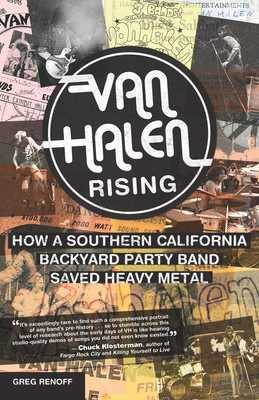 Van Halen Rising: How a Southern California Backyard Party Band Saved Heavy Metal - Renoff, Greg