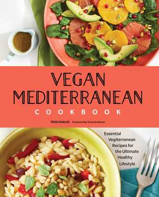 Vegan Mediterranean Cookbook: Essential Vegiterranean Recipes for the Ultimate Healthy Lifestyle - Challis, Tess