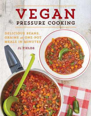 Vegan Pressure Cooking: Delicious Beans, Grains, and One-Pot Meals in Minutes - Fields, Jl