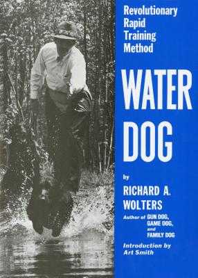 Water Dog: Revolutionary Rapid Training Method - Wolters, Richard A, and Smith, Chef Art (Introduction by)