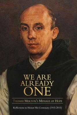 We are Already One: Thomas Merton's Message of Hope: Reflections to Honor His Centenary (1915-2015) - Montaldo, Jonathan, and Rohr, Richard, and Beaugeaut, Cynthia