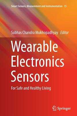 Wearable Electronics Sensors: For Safe and Healthy Living - Mukhopadhyay, Subhas C (Editor)