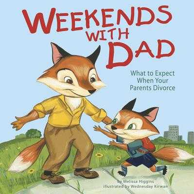 Weekends with Dad: What to Expect When Your Parents Divorce - Higgins, Melissa