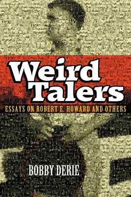 Weird Talers: Essays on Robert E. Howard and Others - Derie, Bobby