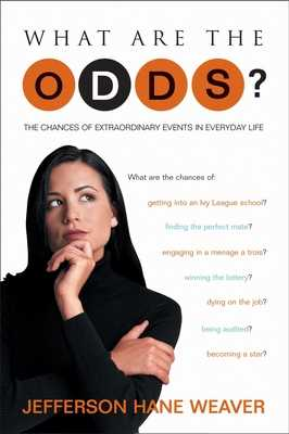 What Are the Odds?: The Chances of Extraordinary Events in Everyday Life - Weaver, Jefferson Hane