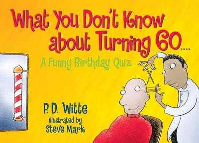 What You Don't Know about Turning 60: A Funny Birthday Quiz - Witte, P D