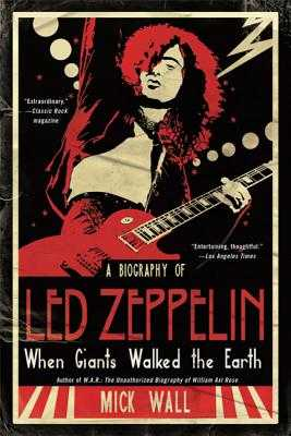 When Giants Walked the Earth: A Biography of Led Zeppelin - Wall, Mick