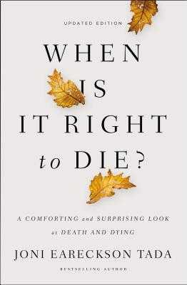 When Is It Right to Die?: A Comforting and Surprising Look at Death and Dying - Tada, Joni Eareckson