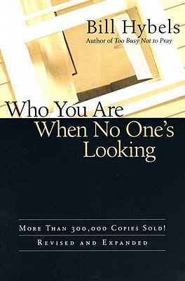 Who You Are When No One's Looking: Choosing Consistency, Resisting Compromise - Hybels, Bill