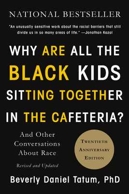 Why Are All the Black Kids Sitting Together in the Cafeteria?: And Other Conversations about Race - Tatum, Beverly Daniel, Ph.D.